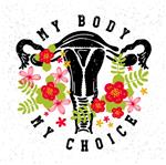 My body my choice Uterus womb major female reproductive organ Fight like a girl Feminism concept Woman